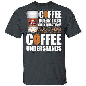 Coffee Doesn't Ask Silly Question Folgers Coffee T-shirt MT12-Bounce Tee