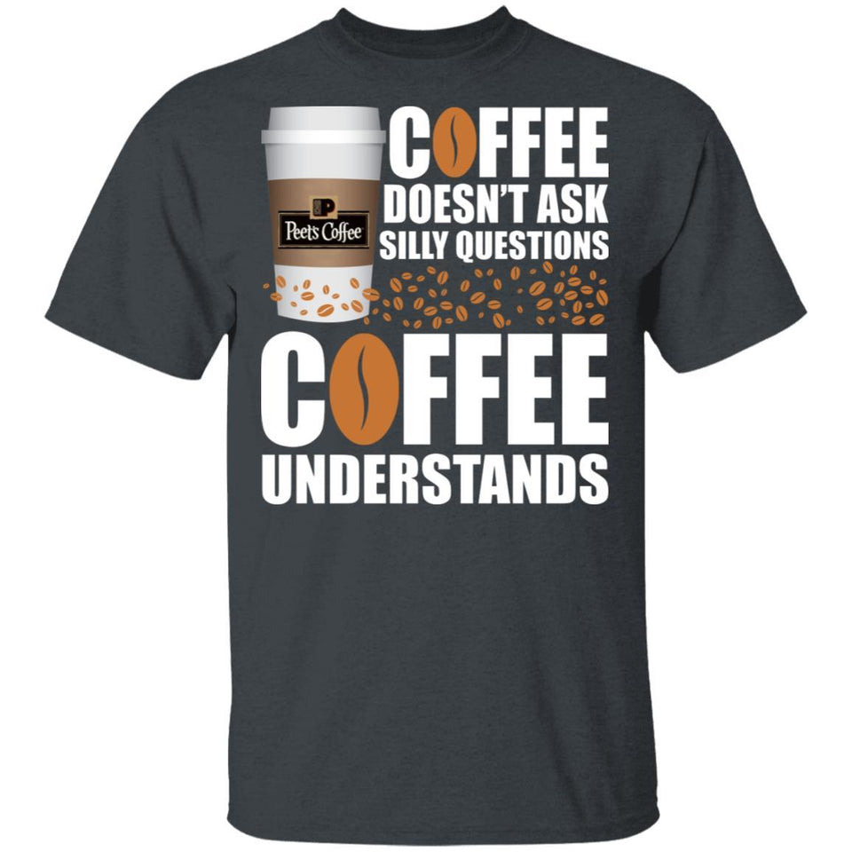 Coffee Doesn't Ask Silly Question Peet's T-shirt MT12-Bounce Tee