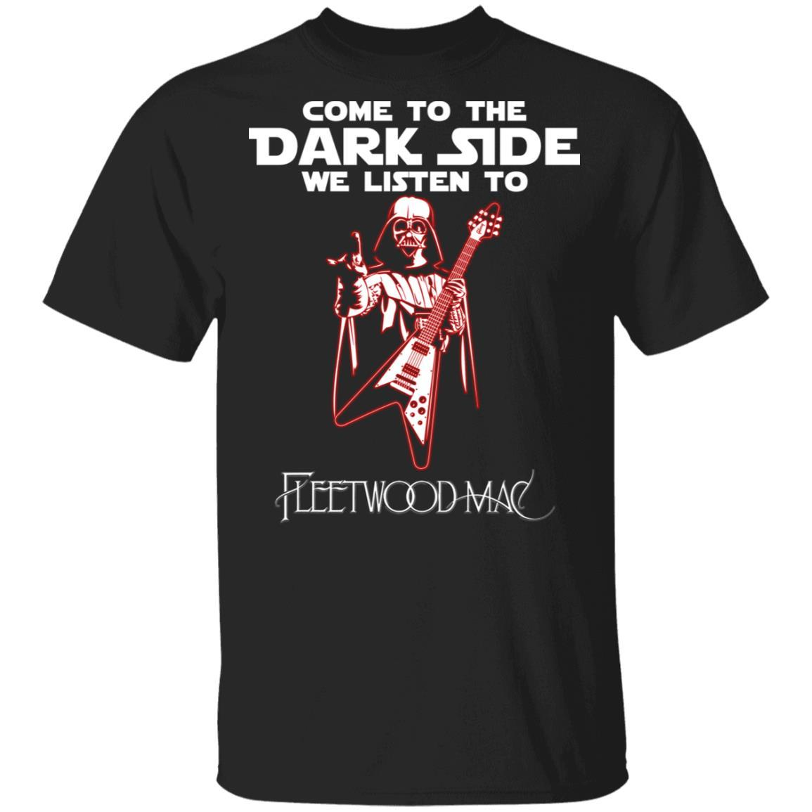 Come To The Dark Side We Listen To Fleetwood Mac T-shirt HA12