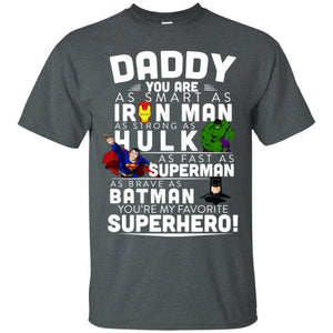 Daddy You Are As Smart As Ironman As Strong As Hulk Marvel T-Shirt-Bounce Tee