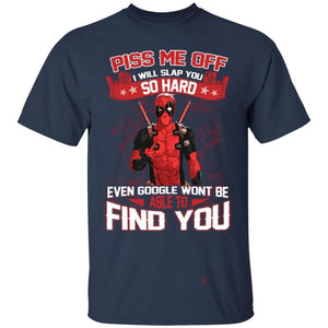 Deadpool Piss Me Off I Will Slap You So Hard Funny T-Shirt-Bounce Tee