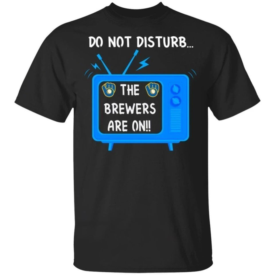 Do Not Disturb The Brewers Are On T-Shirt-Bounce Tee