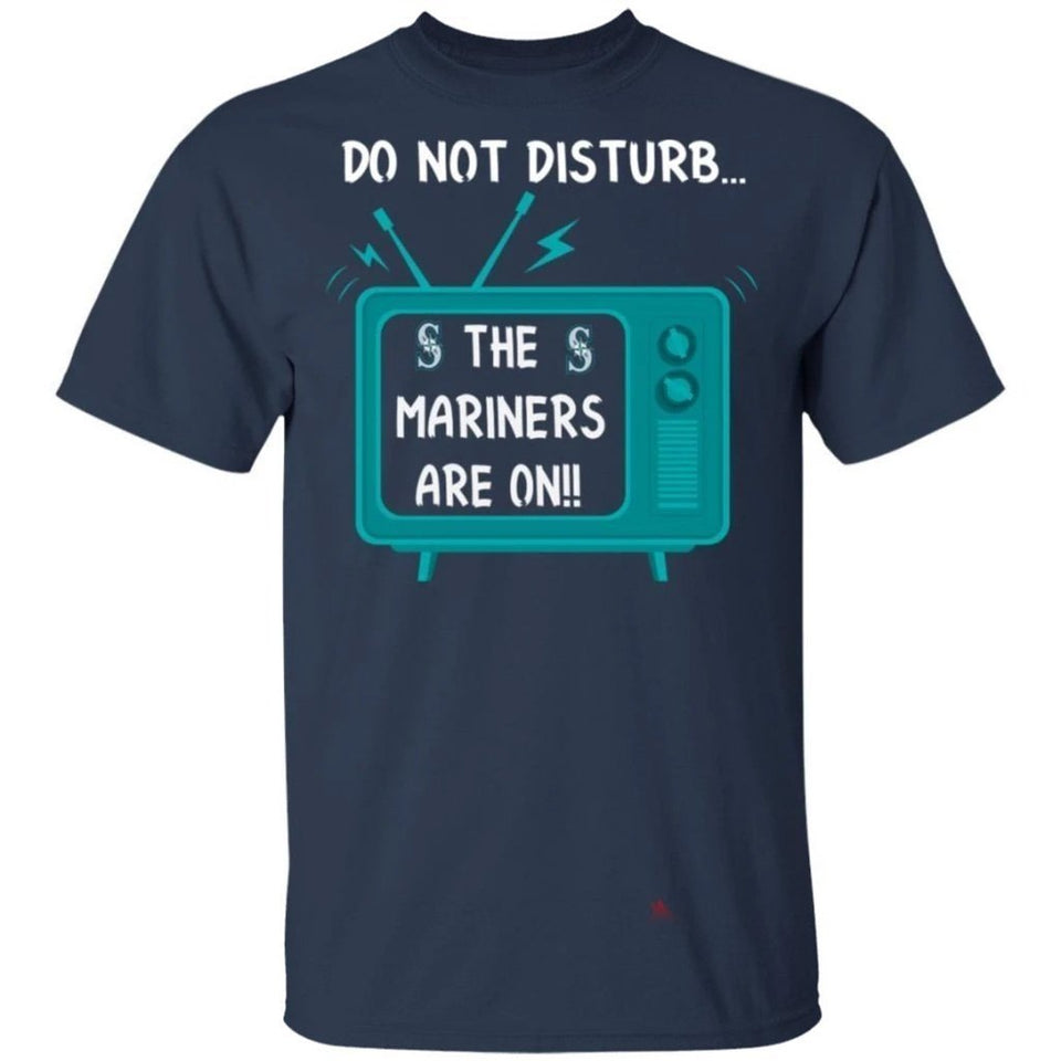 Do Not Disturb The Mariners Are On T-Shirt-Bounce Tee