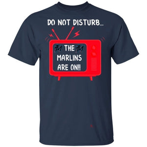 Do Not Disturb The Marlins Are On T-Shirt-Bounce Tee