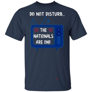 Do Not Disturb The Nationals Are On T-Shirt-Bounce Tee