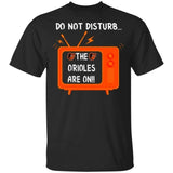 Do Not Disturb The Orioles Are On T-Shirt-Bounce Tee