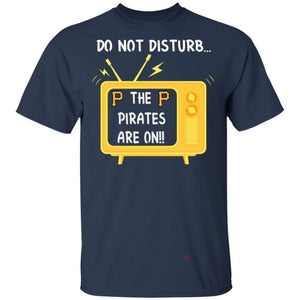 Do Not Disturb The Pirates Are On T-Shirt-Bounce Tee