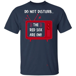 Do Not Disturb The Red Sox Are On TV T-Shirt-Bounce Tee