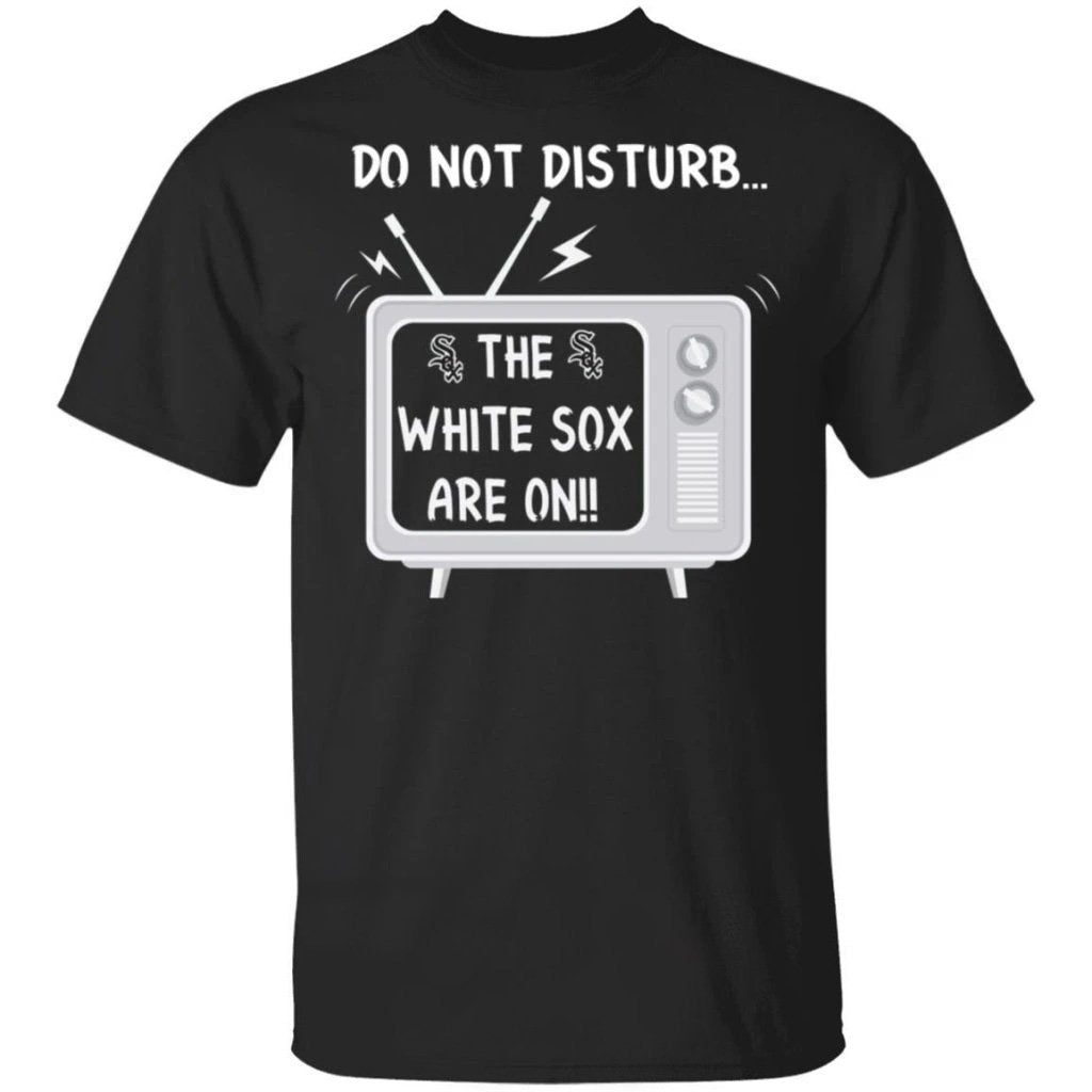 Do Not Disturb The White Sox Are On T-Shirt-Bounce Tee