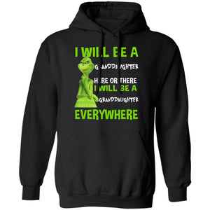 Grinch Hoodie I Will Be A Granddaughter Here Or There Funny Family Hoodie MT11-Bounce Tee