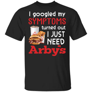 I Googled My Symptoms Turned Out I Just Need Arby's T-shirt VA01-Bounce Tee