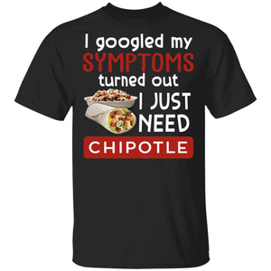 I Googled My Symptoms Turned Out I Just Need Chipotle T-shirt VA01-Bounce Tee