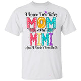 I Have Two Titles Mom And Mimi And I Rock Them Both T-shirt For Mother's Day-Bounce Tee