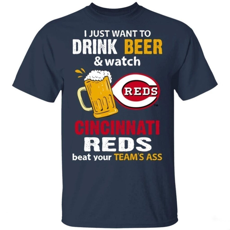 I Just Want To Drink Beer And Watch Cincinnati Reds Beat Your Team's Ass Shirt TT09-Bounce Tee