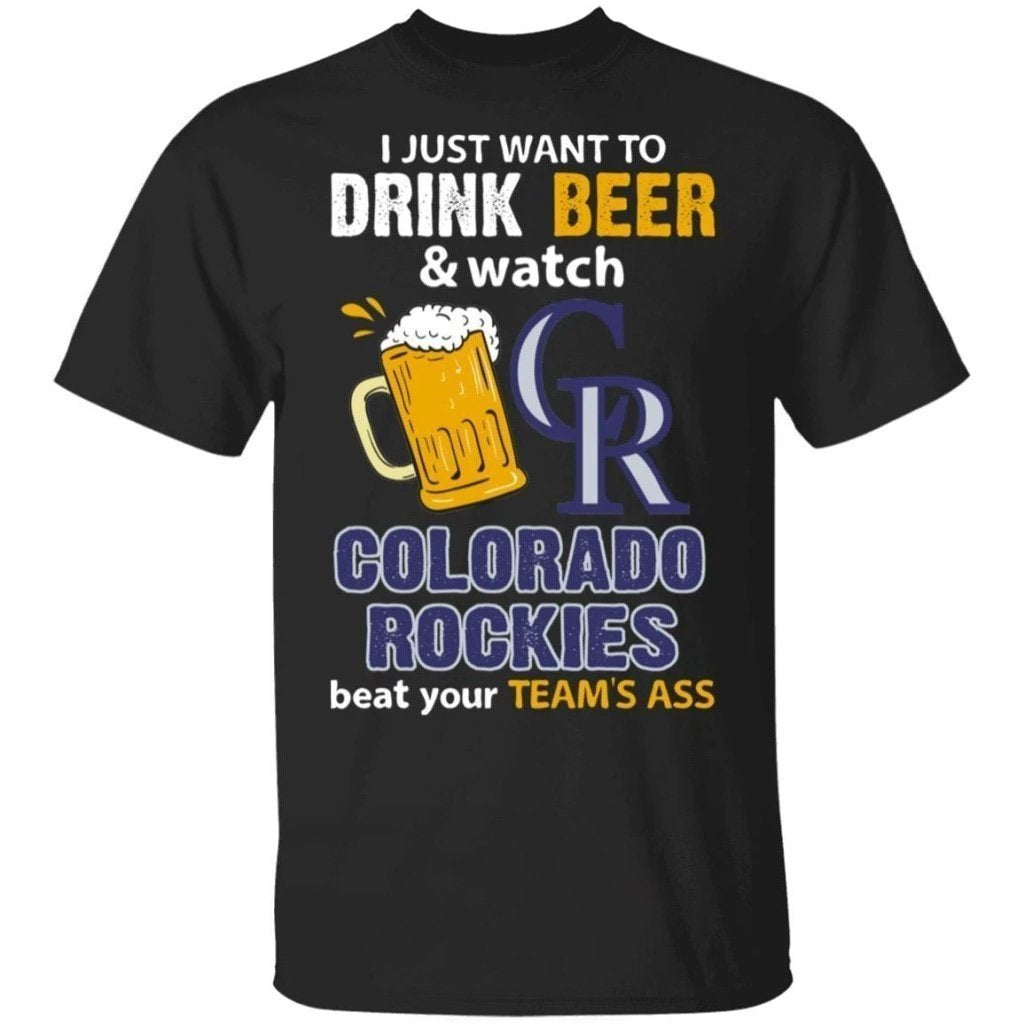 I Just Want To Drink Beer And Watch Colorado Rockies Beat Your Team's Ass Shirt TT09-Bounce Tee