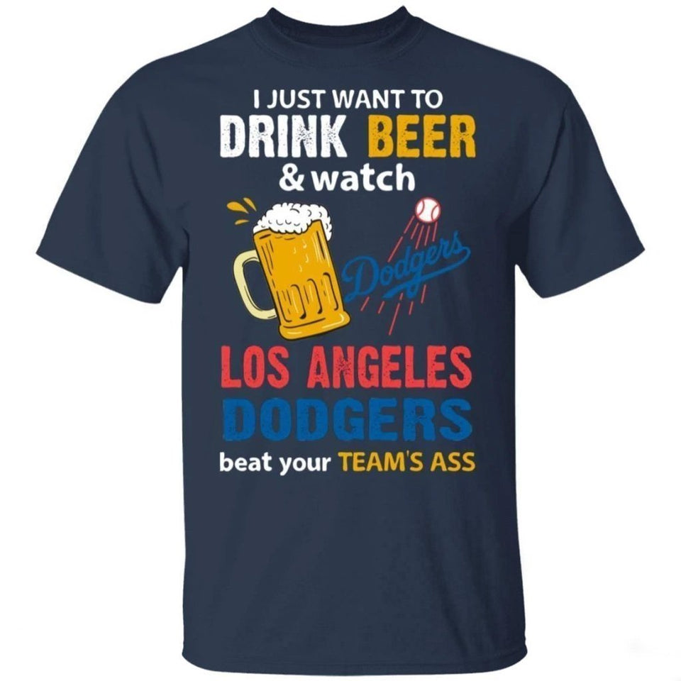 I Just Want To Drink Beer And Watch LA Dodgers Beat Your Team Shirt TT09-Bounce Tee