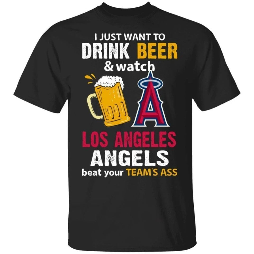 I Just Want To Drink Beer And Watch Los Angeles Angels Beat Your Team's Ass Shirt TT09-Bounce Tee