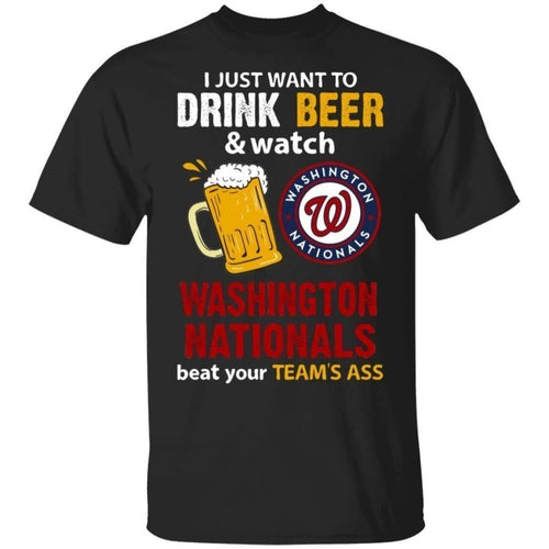 I Just Want To Drink Beer And Watch Nationals Beat Your Team Shirt TT09-Bounce Tee