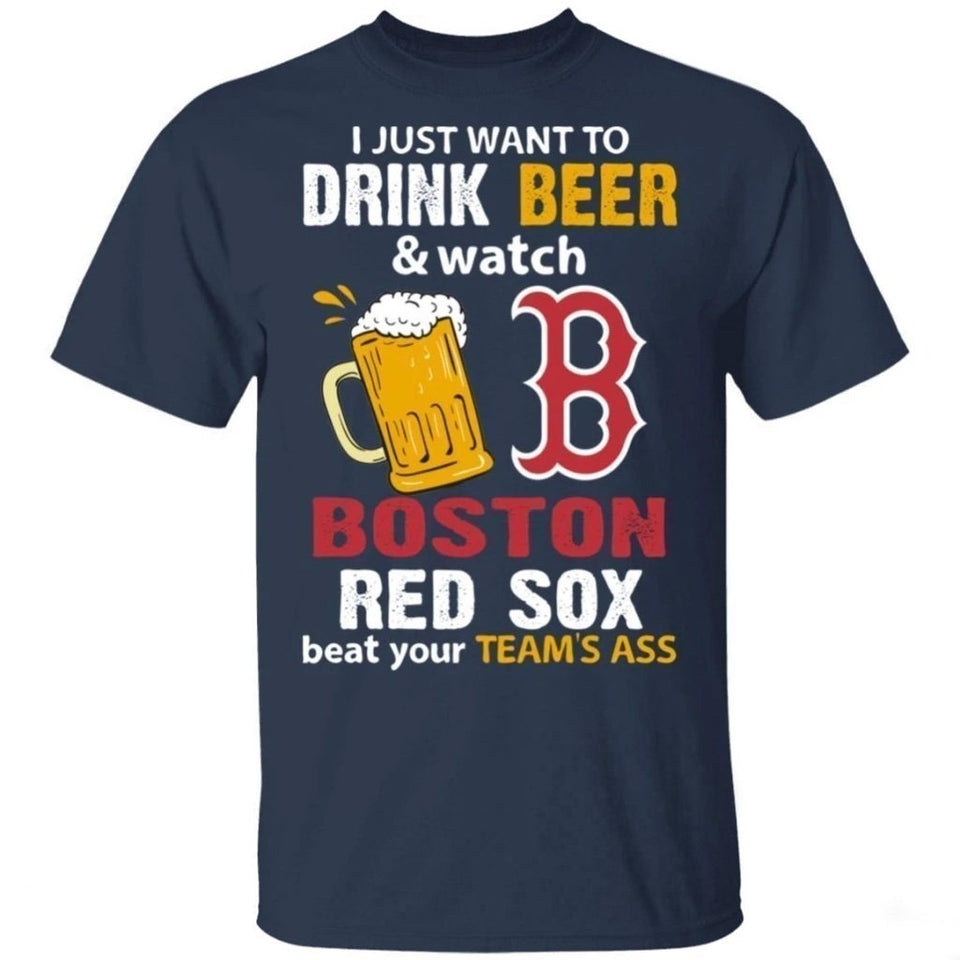 I Just Want To Drink Beer And Watch Red Sox Beat Your Team Shirt TT09-Bounce Tee
