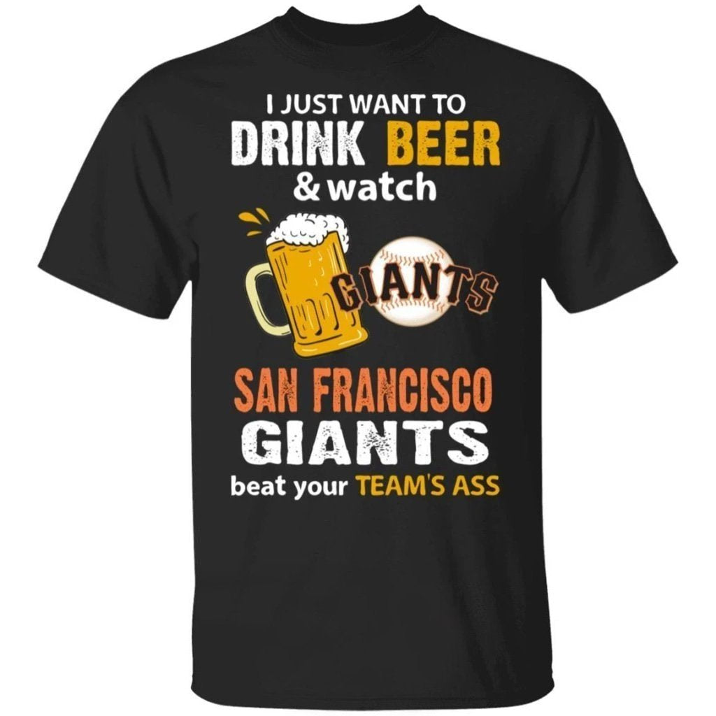 I Just Want To Drink Beer And Watch San Francisco Giants Beat Your Team's Ass Shirt TT09-Bounce Tee