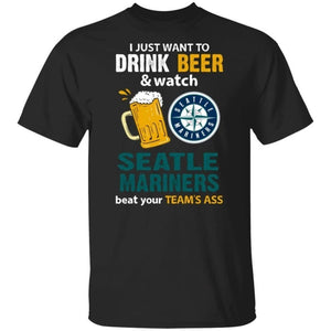 I Just Want To Drink Beer And Watch Seattle Mariners Beat Your Team's Ass Shirt TT09-Bounce Tee