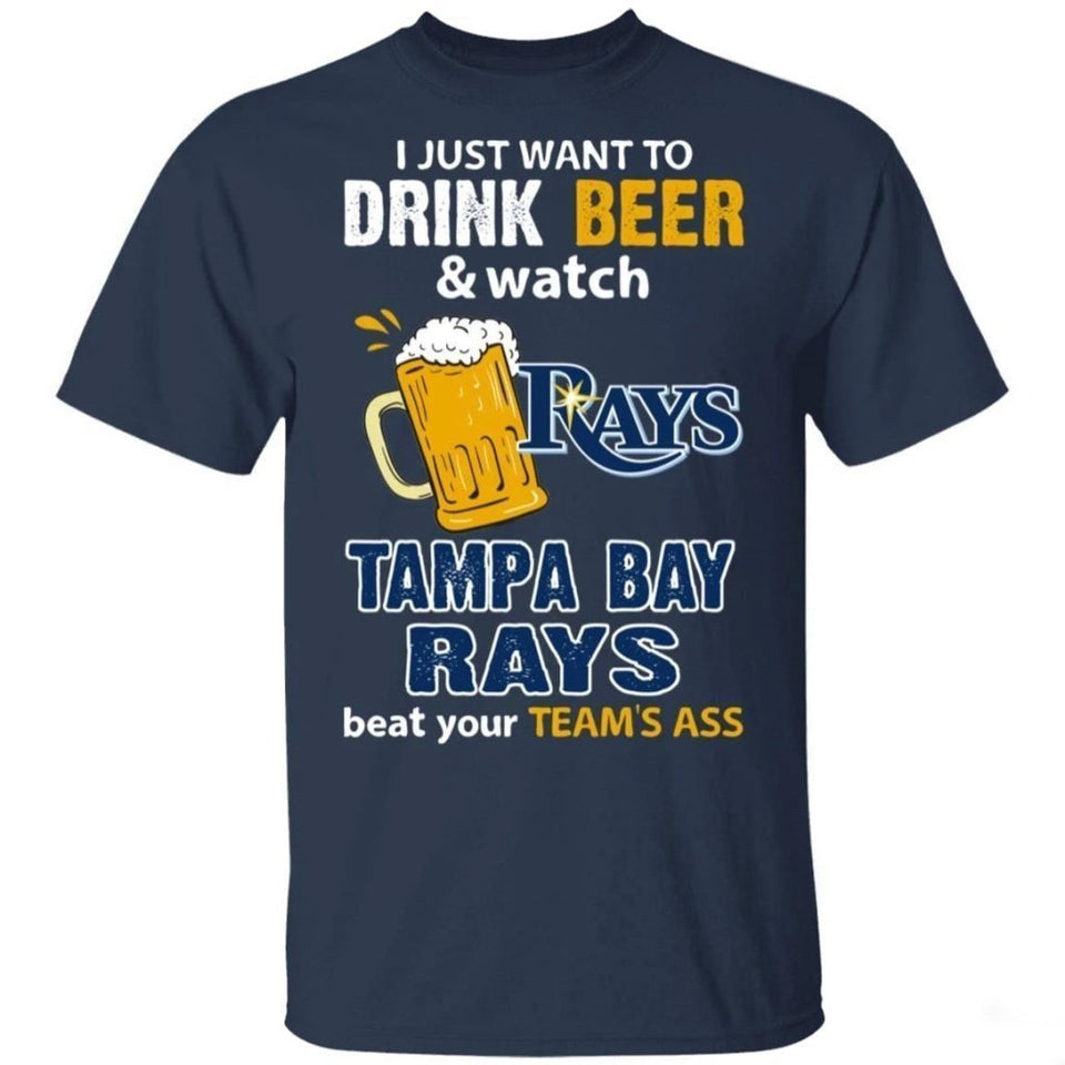 I Just Want To Drink Beer And Watch Tampa Bay Rays Beat Your Team's Ass Shirt TT09-Bounce Tee