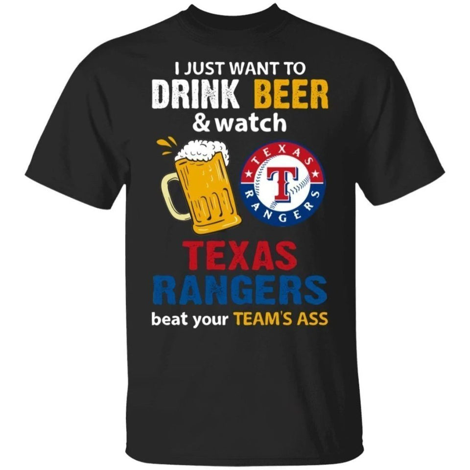 I Just Want To Drink Beer And Watch Texas Rangers Beat Your Team's Ass Shirt TT09-Bounce Tee