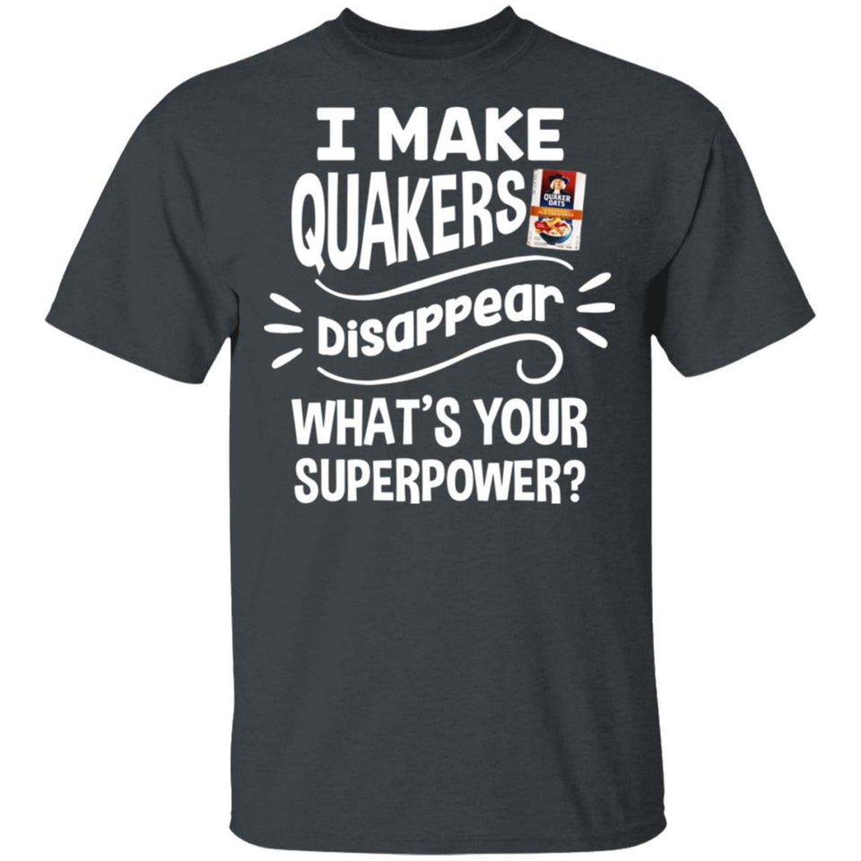 I Make Quakers T-shirt Disappear What's Your Superpower Tee TT12-Bounce Tee