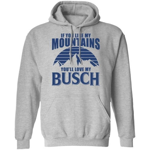 If You Like My Mountains You'll Love My Busch Beer Hoodie Funny Gift VA10-Bounce Tee
