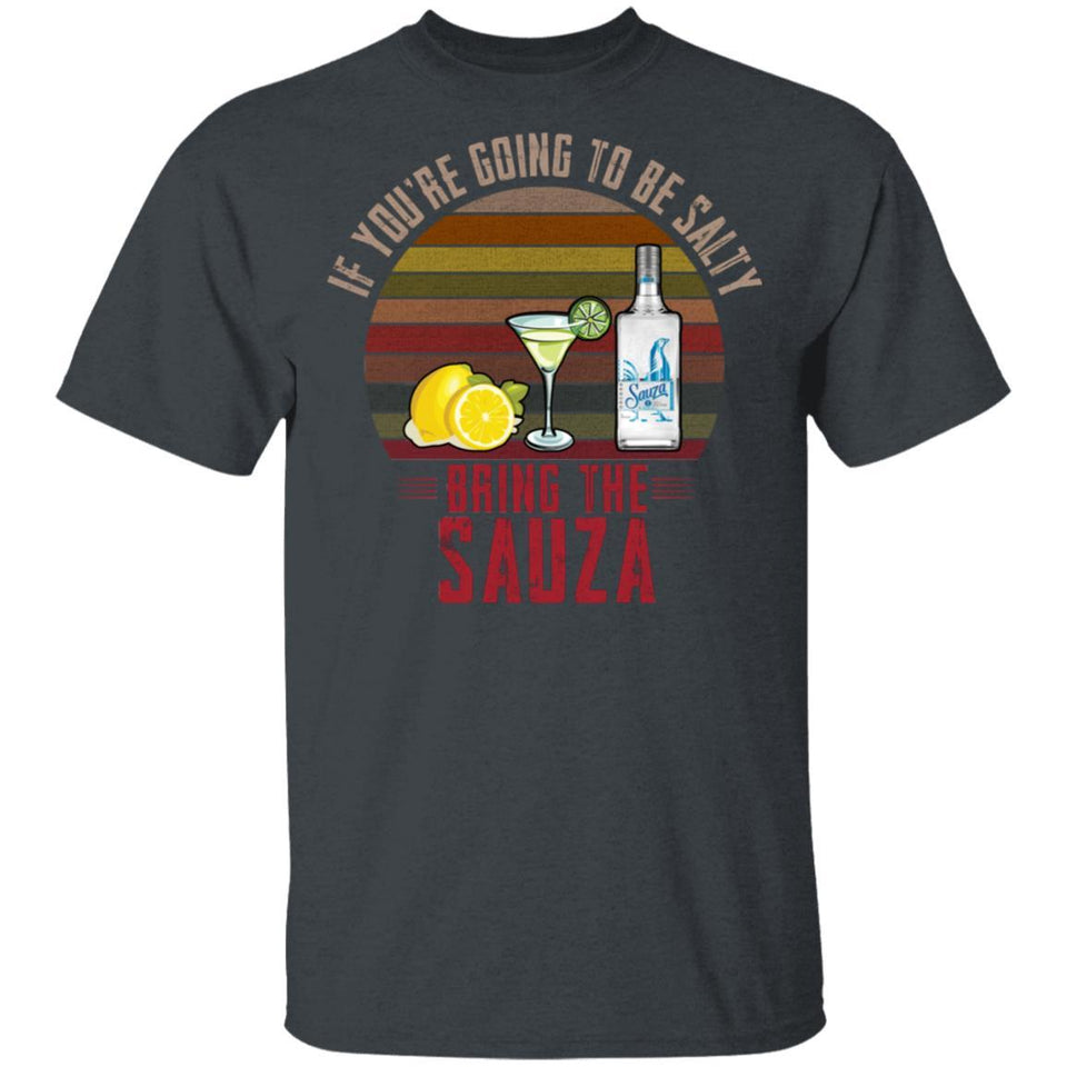 If You're Going To be Salty Bring Sauza T-shirt Tequila Tee MT04-Bounce Tee
