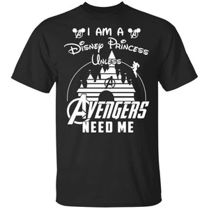 I'm A Disney Princess Unless Avengers Needs Me T-shirt Funny For Avengers Fan-Bounce Tee