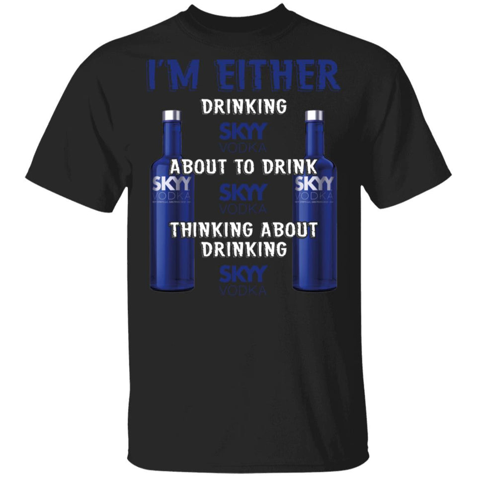 I'm Either Drinking Skyy T-shirt Vodka Addict Tee MT01-Bounce Tee
