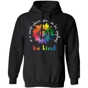 In A World Where You Can Be Anything Be Kind Rainbow Flower Hoodie Meaningful Gift VA09-Bounce Tee