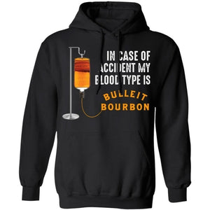 In Case Of Accident My Blood Type Is Bulleit Bourbon Hoodie Funny Gift VA09-Bounce Tee