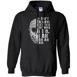 Jason Voorhees I don't Always ch ch ch Hoodie Perferct Halloween Costume VA08-Bounce Tee