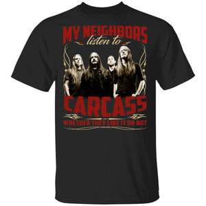 My Neighbors Listen To Carcass Whether They Like Or Not T-shirt VA04-Bounce Tee