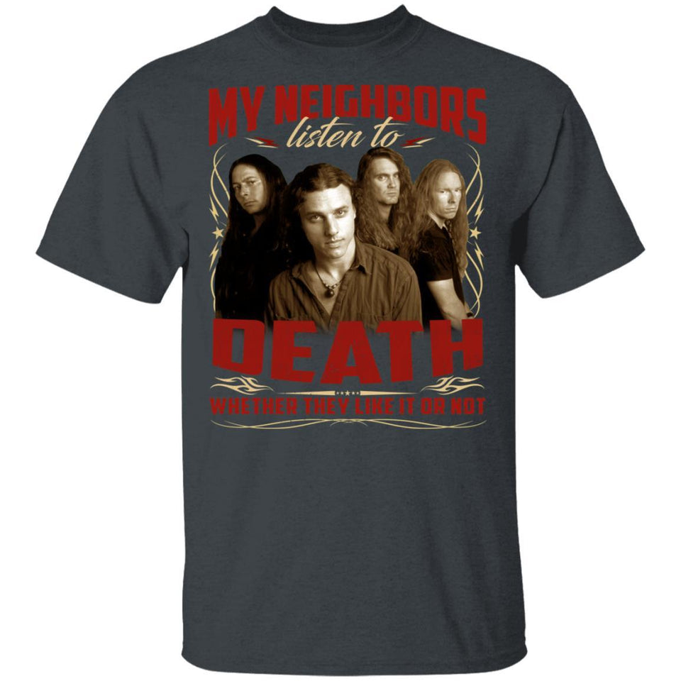 My Neighbors Listen To Death Whether They Like Or Not T-shirt VA04-Bounce Tee