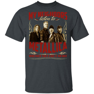 My Neighbors Listen To Metallica Whether They Like Or Not T-shirt VA04-Bounce Tee