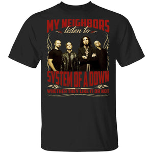 My Neighbors Listen To System Of A Down Whether They Like Or Not T-shirt VA04-Bounce Tee