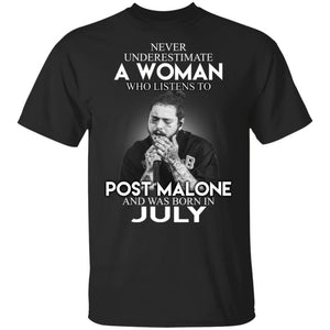 Never Underestimate A July Woman Who Listens To Post Malone T-Shirt-Bounce Tee