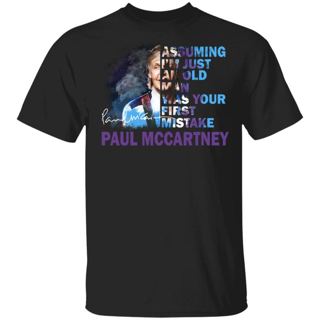 Paul McCartney T-shirt Assuming I'm Just An Old Man Was Your First Mistake Tee MT05-Bounce Tee
