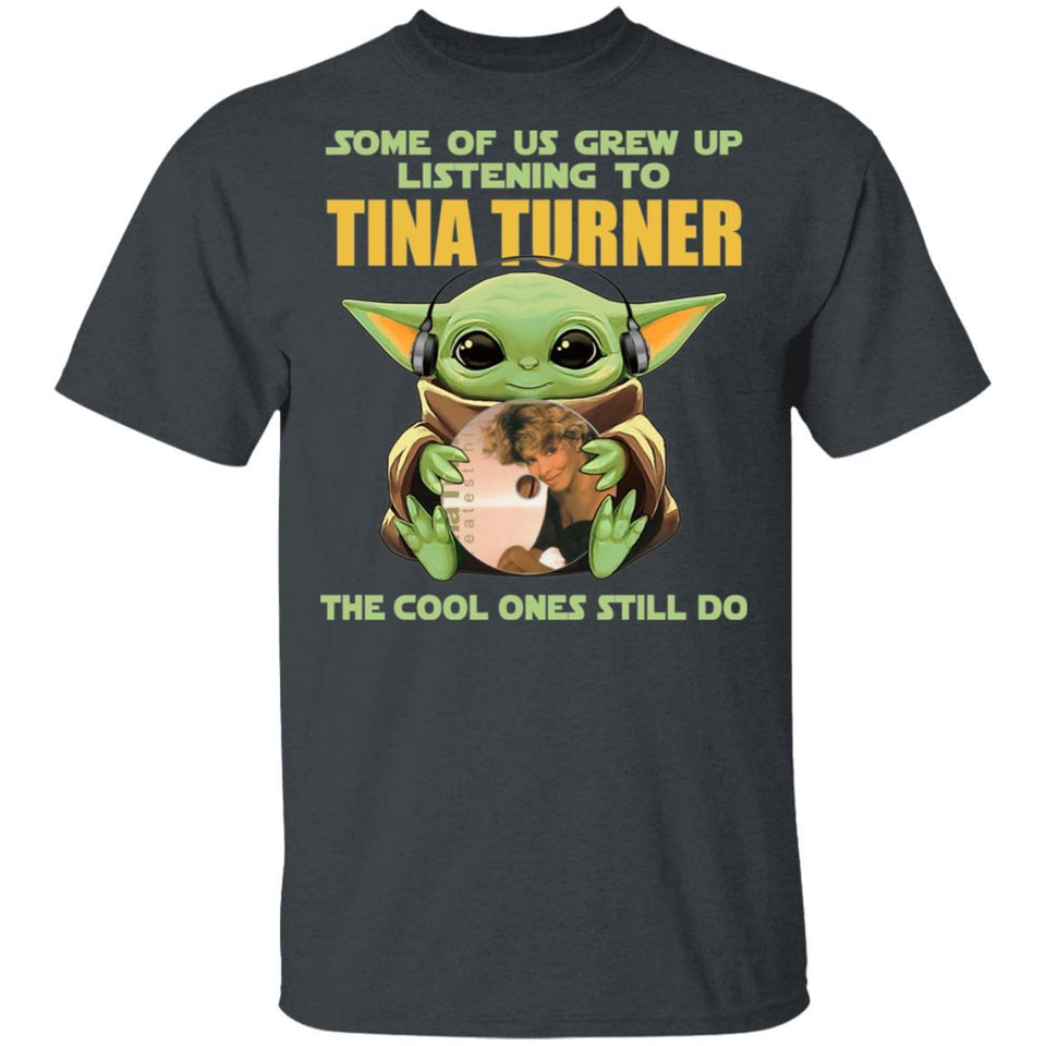 Some Grew Up Listening To Tina Turner T-shirt Baby Yoda Tee VA03-Bounce Tee