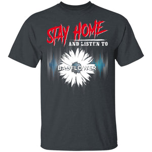 Stay Home And Listen To Badflower T-shirt Rock Tee MT05-Bounce Tee