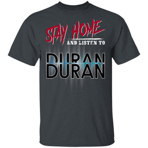 Stay Home And Listen To Duran Duran T-shirt Rock Tee MT05-Bounce Tee