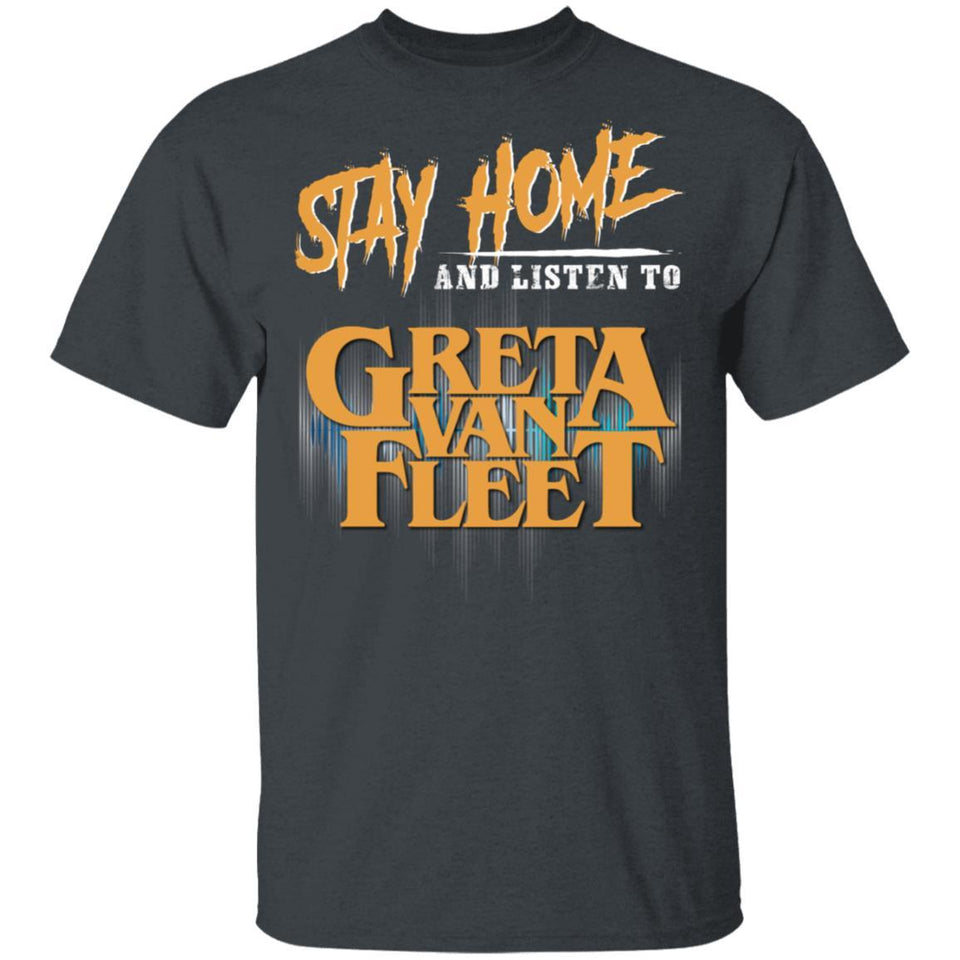 Stay Home And Listen To Greta Van Fleet T-shirt Rock Tee MT05-Bounce Tee