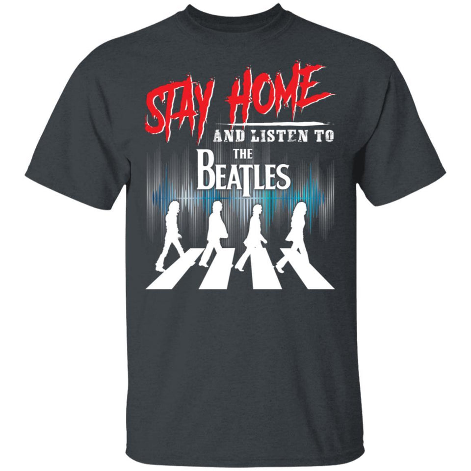 Stay Home And Listen To The Beatles T-shirt Rock Tee MT05-Bounce Tee