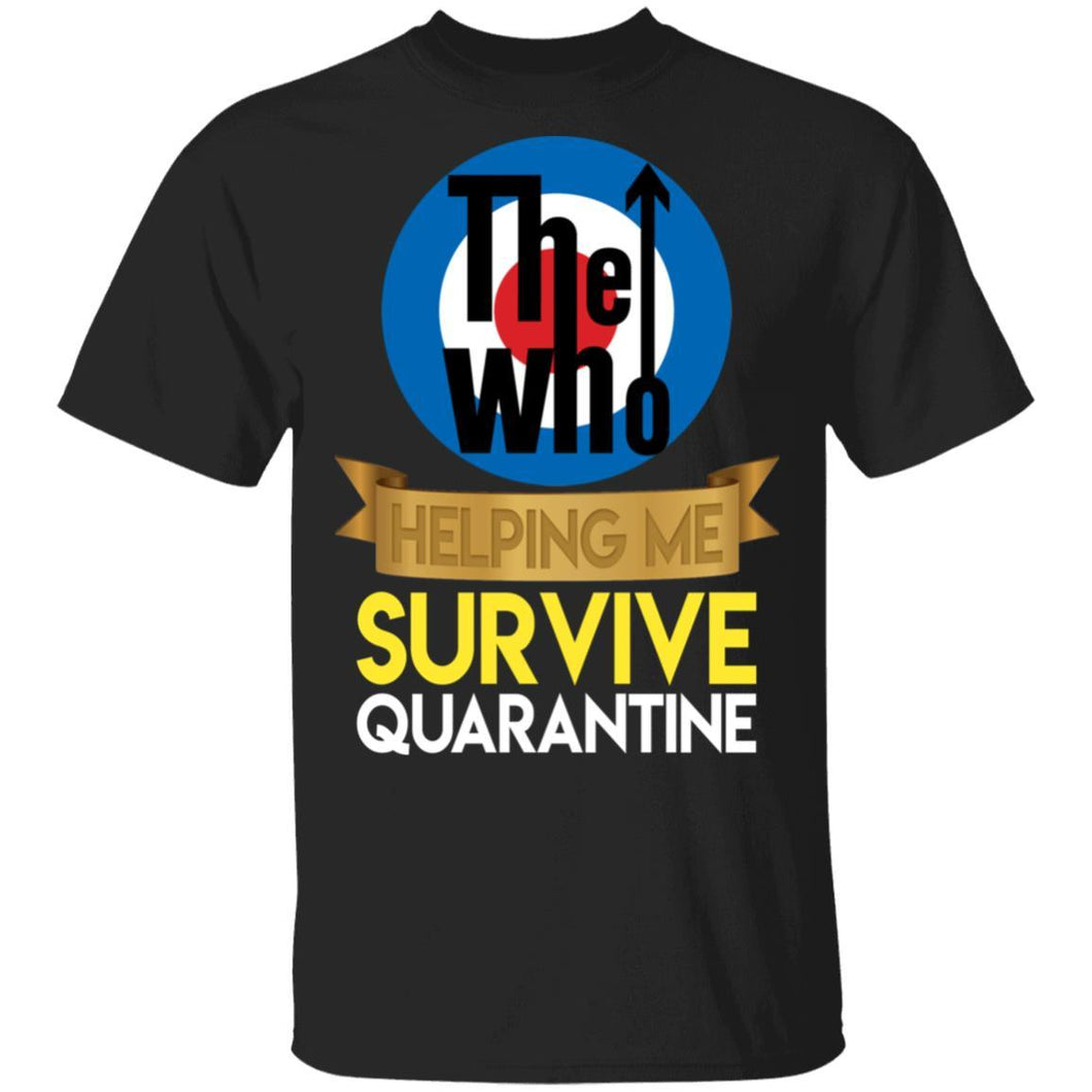 The Who Helping Me Survive Quarantine T-shirt Rock Tee HA05-Bounce Tee
