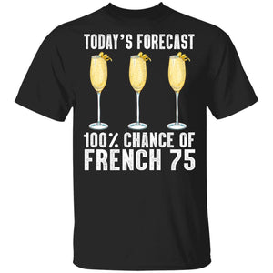 Today's Forecast 100% French 75 T-shirt Cocktail Tee VA03-Bounce Tee