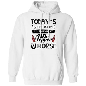 Today's Good Mood Is Sponsored By Dr Pepper And Horse Hoodie PT09-Bounce Tee