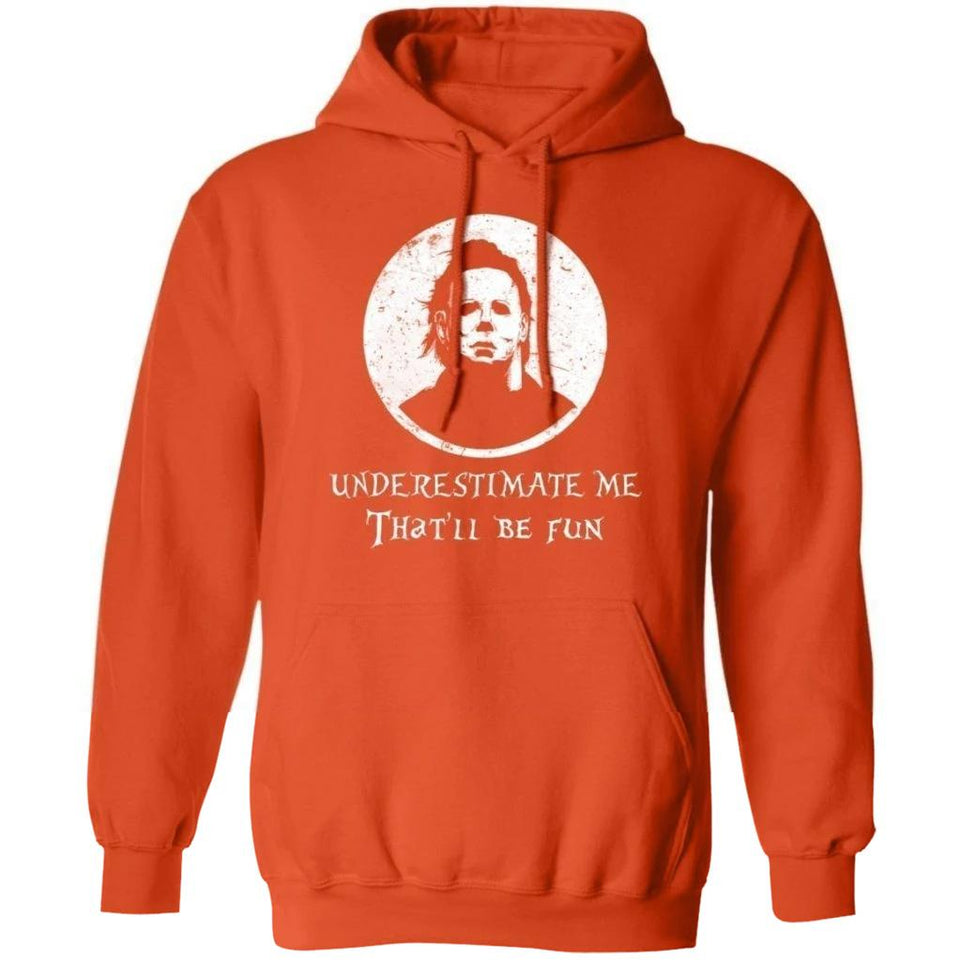 Underestimate Me That'll Be Fun Michael Myers Hoodie Halloween Costume TT09-Bounce Tee